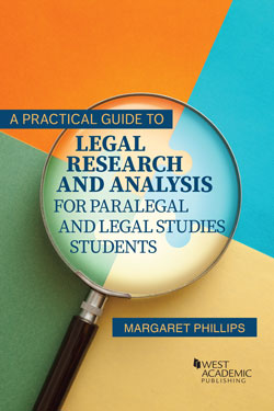Phillips's A Practical Guide to Legal Research and Analysis for Paralegal and Legal Studies Students