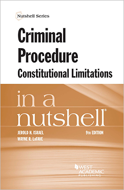 Israel and LaFave's Criminal Procedure, Constitutional Limitations in a Nutshell, 9th