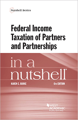 Burke's Federal Income Taxation of Partners and Partnerships in a Nutshell, 6th