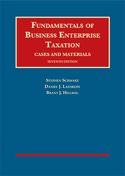 Schwarz, Lathrope, and Hellwig's Fundamentals of Business Enterprise Taxation, Cases and Materials, 7th