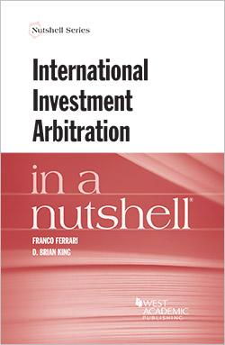 Ferrari, King, Di Pietro, Reetz, Rosenfeld, and Sasson's International Investment Arbitration in a Nutshell