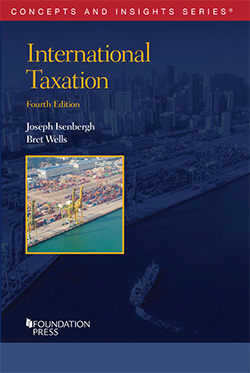 Isenbergh and Wells's International Taxation, 4th (Concepts and Insights Series)