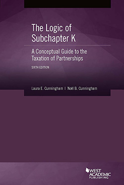 Cunningham and Cunningham's The Logic of Subchapter K, A Conceptual Guide to the Taxation of Partnerships, 6th