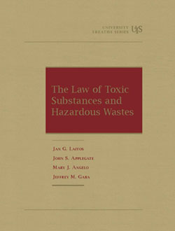 Laitos, Applegate, Angelo, and Gaba's The Law of Toxic Substances and Hazardous Wastes