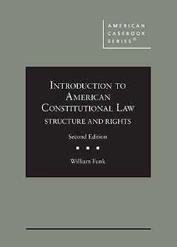 Funk's Introduction to American Constitutional Law: Structure and Rights, 2d