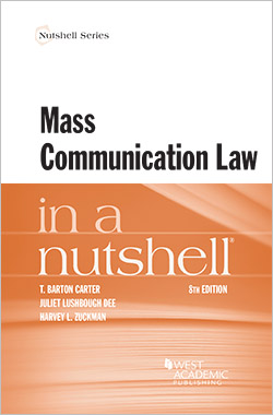 Carter, Dee, and Zuckman's Mass Communication Law in a Nutshell, 8th