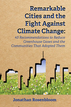 Rosenbloom's Remarkable Cities and the Fight Against Climate Change: 43 Recommendations to Reduce Greenhouse Gases and the Communities That Adopted Them