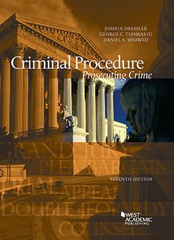 Dressler, Thomas, and Medwed's Criminal Procedure, Prosecuting Crime, 7th