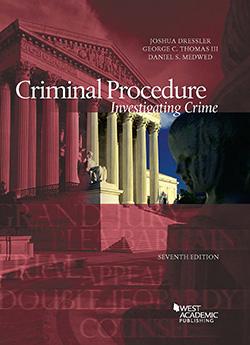 Dressler, Thomas, and Medwed's Criminal Procedure, Investigating Crime, 7th
