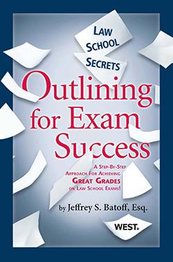 Batoff's Law School Secrets: Outlining for Exam Success