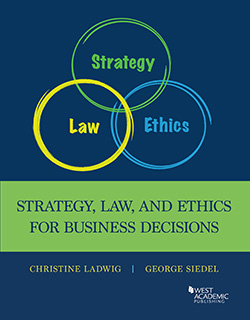 Ladwig and Siedel's Strategy, Law, and Ethics for Business Decisions