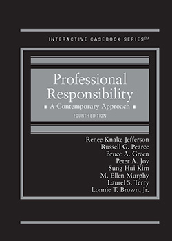 Jefferson, Pearce, Green, Joy, Kim, Murphy, Terry, and Brown's Professional Responsibility: A Contemporary Approach, 4th (Interactive Casebook Series)