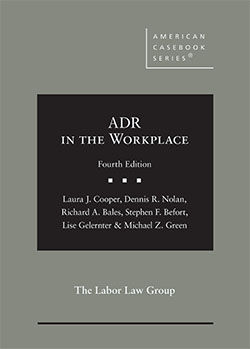 Cooper, Nolan, Bales, Befort, Gelernter, and Green's ADR in the Workplace, 4th