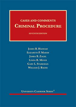 Haddad, Marsh, Zagel, Meyer, Starkman and Bauer's Cases and Comments on Criminal Procedure, 7th