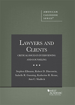 Ellmann, Dinerstein, Gunning, Kruse and Shalleck's Lawyers and Clients: Critical Issues in Interviewing and Counseling