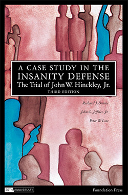 Bonnie, Jeffries and Low's A Case Study in the Insanity Defense—The Trial of John W. Hinckley, Jr., 3d