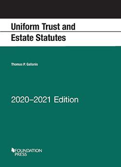 Gallanis's Uniform Trust and Estate Statutes, 2020-2021 Edition