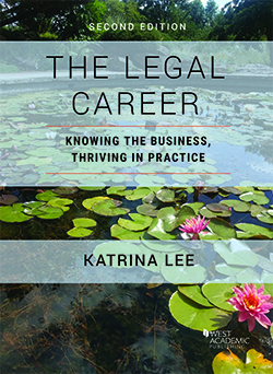 Lee's The Legal Career: Knowing the Business, Thriving in Practice, 2d