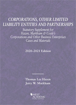 Hazen and Markham's Corporations, Other Limited Liability Entities and Partnerships, Statutory Supplement for Hazen, Markham & Coyle's Corporations and Other Business Enterprises, Cases and Materials, 2020-2021 Edition