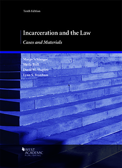 Schlanger, Bedi, Shapiro, and Branham's Incarceration and the Law, Cases and Materials, 10th