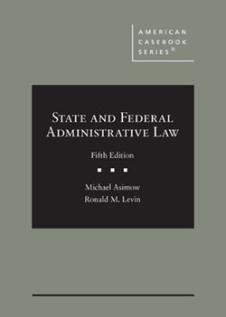Asimow and Levin's State and Federal Administrative Law, 5th