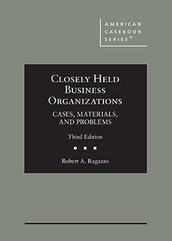 Ragazzo's Closely Held Business Organizations: Cases, Materials, and Problems, 3d