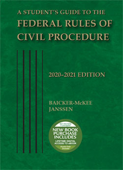 Baicker-McKee and Janssen's A Student's Guide to the Federal Rules of Civil Procedure, 2020-2021