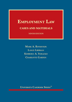 Rothstein, Liebman, Yuracko, and Garden's Employment Law, Cases and Materials, 9th