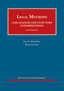 Ginsburg and Louk's Legal Methods:  Case Analysis and Statutory Interpretation, 5th