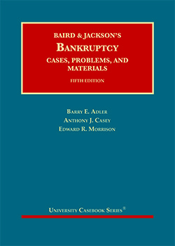 Baird and Jackson's Bankruptcy, Cases, Problems, and Materials, 5th (by Adler, Casey, and Morrison)