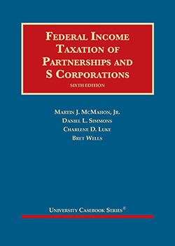 McMahon, Simmons, Luke, and Wells's Federal Income Taxation of Partnerships and S Corporations, 6th
