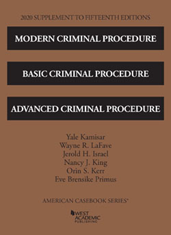 Kamisar, LaFave, Israel, King, Kerr, and Primus's Modern Criminal Procedure, Basic Criminal Procedure, and Advanced Criminal Procedure, 15th, 2020 Supplement