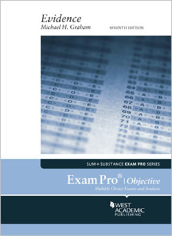 Graham's Exam Pro on Evidence, 7th (Objective)