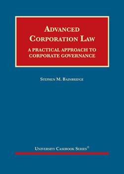 Bainbridge's Advanced Corporation Law: A Practical Approach to Corporate Governance