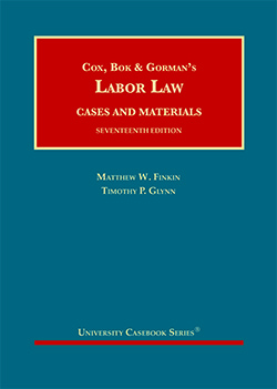 Cox, Bok, Gorman, Finkin, and Glynn's Labor Law, Cases and Materials, 17th