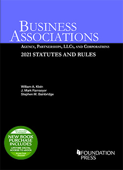 Klein, Ramseyer, and Bainbridge's Business Associations: Agency, Partnerships, LLCs, and Corporations, 2021 Statutes and Rules