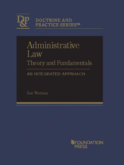 Wurman's Administrative Law Theory and Fundamentals:  An Integrated Approach (Doctrine and Practice Series)