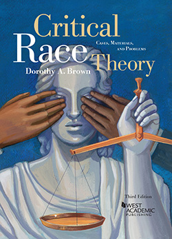Brown's Critical Race Theory: Cases, Materials, and Problems, 3d